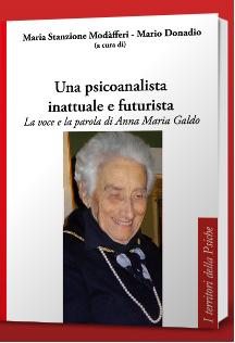 """""""Una psicoanalista inattuale e futurista – La voce e la parola di Anna Maria Galdo"""" – a cura di Maria Stanzione Modafferi,Mario Donadio"""